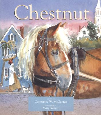 Chestnut By McGeorge, Constance W./ Whyte, Mary (ILT)