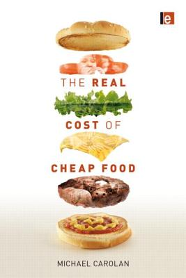 The Real Cost of Cheap Food By Carolan, Michael